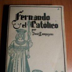 Libros de segunda mano: FERNANDO EL CATÓLICO. JOSÉ LAMPAYÁS. 1941. Lote 55920278