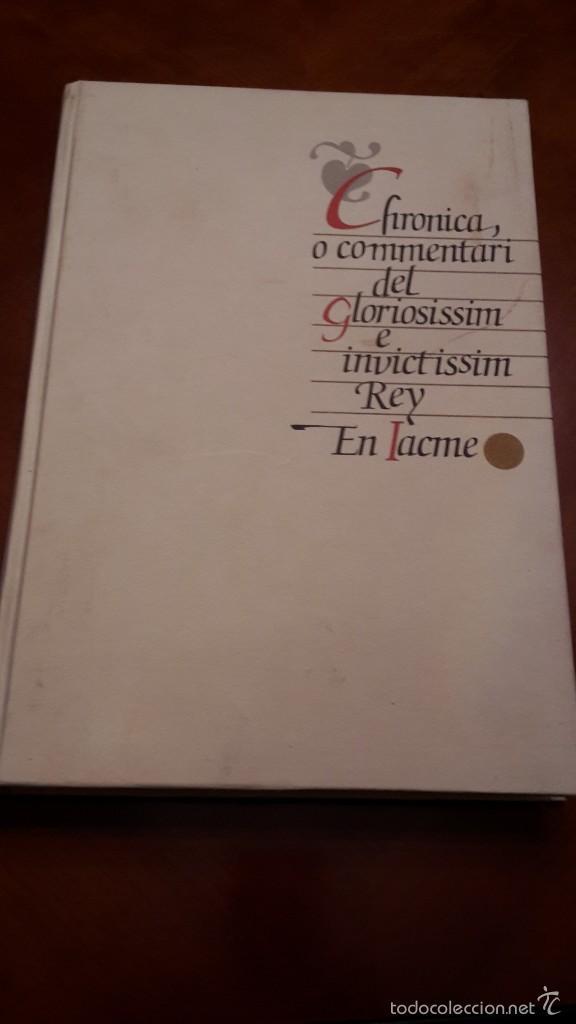 CHRONICA, O COMMENTARI DEL GLORIOFIFFIM, REY EN JACME.FACSIMIL1994 ALGEMESI. (Libros de Segunda Mano - Historia Antigua)