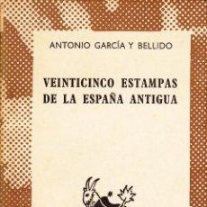 Libros de segunda mano: ANTONIO GARCÍA Y BELLIDO. VEINTICINCO ESTAMPAS DE LA ESPAÑA ANTIGUA. AUSTRAL, MADRID 1967.. Lote 56859253