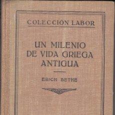 Libros de segunda mano: ERICH BETHE. UN MILENIO DE VIDA GRIEGA ANTIGUA. EDITORIAL LABOR, BARCELONA 1937.. Lote 56919727
