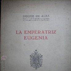 Libros de segunda mano: CONFERENCIA DEL DUQUE DE ALBA SOBRE LA EMPERATRIZ EUGENIA DE MONTIJO 1946¡¡. Lote 29606370