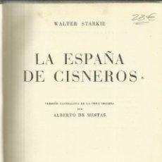 Libros de segunda mano: LA ESPAÑA DE CISNEROS. WALTER STARKIE. EDITORIAL JUVENTUD. BARCLEONA. 1953. Lote 186586958