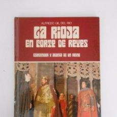 Libros de segunda mano - LA RIOJA EN CORTE DE REYES. ESPLENDOR Y AGONIA DE UN REINO. - GIL DEL RIO, ALFREDO. TDK293 - 58107265