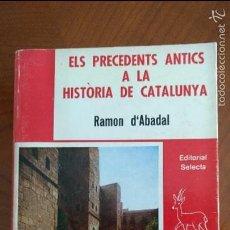 Libros de segunda mano: ELS PRECEDENTS ANTICS A LA HISTÒRIA DE CATALUNYA PER RAMON D'ABADAL.. Lote 58252583