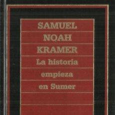 Libros de segunda mano: LA HISTORIA EMPIEZA EN SUMER. SAMUEL NOAH. EDICIONES ORBIS. BARCELONA. 1985. Lote 104401203