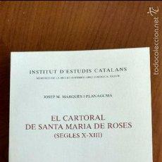 Libros de segunda mano: EL CARTORAL DE SANTA MARÍA DE ROSES (SEGLES X-XIII). JOSEP M. MARQUÉS I PLANAGUMÀ.. Lote 61332355