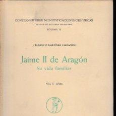 Libros de segunda mano: JAIME II DE ARAGÓN VOL. I J.E. MARTÍNEZ 1948) SIN USAR. Lote 103817786