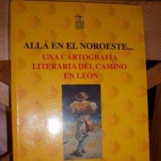 Libros de segunda mano: ALLÁ EN EL NOROESTE... UNA CARTOGRAFÍA LITERARIA EN EL CAMINO DE LEÓN. Lote 67411065