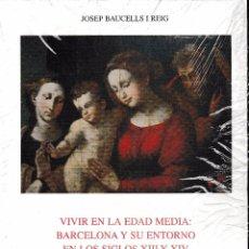 Libros de segunda mano: VIVIR EN LA EDAD MEDIA: BARCELONA Y SU ENTORNO TOMO I (J. BAUCELLS 2004) PRECINTADO. Lote 68157049