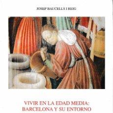 Libros de segunda mano: VIVIR EN LA EDAD MEDIA: BARCELONA Y SU ENTORNO TOMO III (J. BAUCELLS 2006) SIN USAR. Lote 68158009