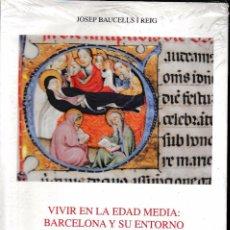 Libros de segunda mano: VIVIR EN LA EDAD MEDIA: BARCELONA Y SU ENTORNO TOMO IV (J. BAUCELLS 2007) PRECINTADO. Lote 68159205