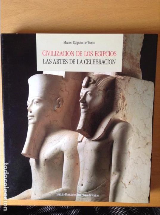 CIVILIZACION DE LOS EGIPCIOS. LAS ARTES DE LA CELEBRACION. MUSEO EGIPCIO DE TURIN (Libros de Segunda Mano - Historia Antigua)