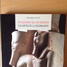 Libros de segunda mano: CIVILIZACION DE LOS EGIPCIOS. LAS ARTES DE LA CELEBRACION. MUSEO EGIPCIO DE TURIN. Lote 69739077
