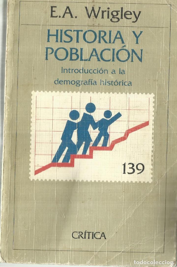 HISTORIA Y POBLACIÓN. E.A. WRIGLEY. EDITORIAL CRÍTICA.. BARCELONA. 1985 (Libros de Segunda Mano - Historia Antigua)