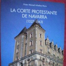 Libros de segunda mano: LA CORTE PROTESTANTE DE NAVARRA 1527-1563. VICTOR MANUEL ARBELOA. PANORAMA Nº 20. GOBIERNO NAVARRA. Lote 105339375