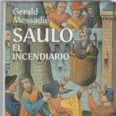 Libros de segunda mano: MESSADIÉ, GERALD, SAULO EL INCENDIARIO, BIOGRAFIA NOVELADA DE SAN PABLO. Lote 70566777