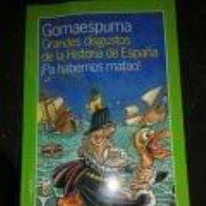 Libros de segunda mano: GRANDES DISGUSTOS DE LA HISTORIA DE ESPAÑA-GOMA ESPUMA-¿PA HABERNOS MATAO!. Lote 72715467