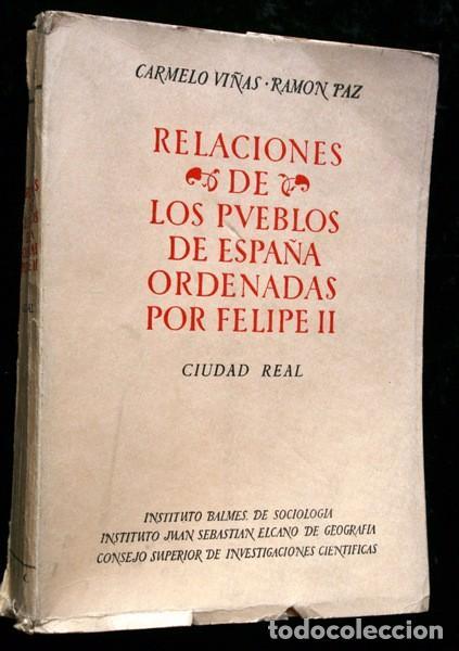 RELACIONES DE LOS PUEBLOS DE ESPAÑA ORDENADAS POR FELIPE II - CIUDAD REAL - CARMELO VIÑAS/ RAMÓN PAZ (Libros de Segunda Mano - Historia Antigua)