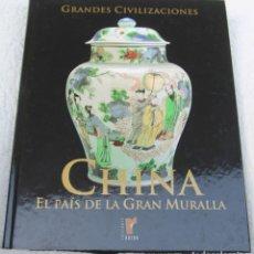 Libros de segunda mano: LIBRO: CHINA EL PAÍS DE LA GRAN MURALLA GRANDES CIVILIZACIONES NUMEROSAS ILUSTRACIONES. Lote 74193939