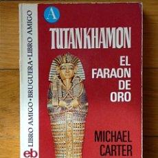 Libros de segunda mano: TUTANKHAMON EL FARAÓN DE ORO - MICHAEL CARTER - BRUGUERA LIBRO AMIGO 1974. Lote 75208771
