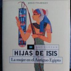 Libros de segunda mano: HIJAS DE ISIS. LA MUJER EN EL ANTIGUO EGIPTO. JOYCE TYLDESLEY. MARTINEZ ROCA. FEMENINA. FARAONES. Lote 77294137