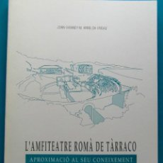 Libros de segunda mano: L'AMFITEATRE ROMA DE TARRACO. APROXIMAMENT AL SEU CONEIXEMENT. JOAN-VIANNEY M. ARBELOA I RIGAU. Lote 84827872