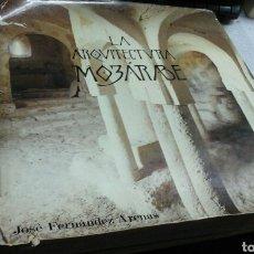 Libros de segunda mano: LA ARQUITECTURA MOZARABE.JOSE FERNANDEZ ARENAS.1972. Lote 85329675