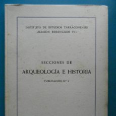 Libros de segunda mano: SECCIONES DE ARQUEOLOGIA E HISTORIA. PUBLICACION Nº 1. 1953. TARRAGONA. Lote 85487640