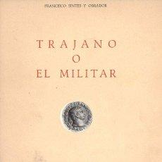 Libros de segunda mano: F. SINTES Y OBRADOR : TRAJANO O EL MILITAR (SEVILLA, 1954). Lote 85888832