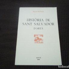 Libros de segunda mano: GRAN JOYA FIRMADA!!!!HISTORIA DE SAN SALVADOR D'ARTA ANTONI GILI FERRER FIRMADO Y DEDICADO 1979 . Lote 86048344