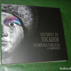 Libros de segunda mano: HISTORIES DE TOCADOR. COSMETICA I BELLESA A L'ANTIGUITAT - MUSEU ARQUEOLOGIA BARCELONA 2013. Lote 87068688