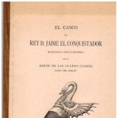 Libros de segunda mano: EL CASCO DEL REY JAIME EL CONQUISTADOR. FACSIMIL DE UN TEXTO DE 1894... Lote 87367040