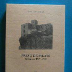 Libros de segunda mano: PRESO DE PILATS. TARRAGONA 1939-1941. JOAN VENTURA SOLE. 1993. DIPUTACIO DE TARRAGONA. Lote 87514548