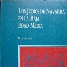Libros de segunda mano: LEROY, BÉATRICE. LOS JUDÍOS DE NAVARRA EN LA BAJA EDAD MEDIA. 1991.. Lote 89823748