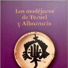 Libros de segunda mano: NAVARRO, G. Y VILLANUEVA, CONCEPCIÓN. LOS MUDÉJARES DE TERUEL Y ALBARRACÍN. FAMILIA, TRABAJO...2003.. Lote 89946652