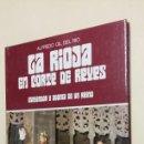Libros de segunda mano: LA RIOJA EN CORTE DE REYES. ESPLENDOR Y AGONIA DE UN REINO. - GIL DEL RIO, ALFREDO. TDK230. Lote 90397805