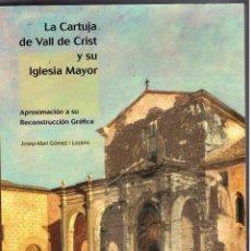 Libros de segunda mano: LA CARTUJA VALL DE CRIST Y SU IGLESIA MAYOR. ALTURA. SEGORBE (CASTELLÓN).. Lote 47995534