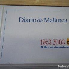 Libros de segunda mano: TOMO DEL CINCUENTENARIO 1953 - 2003 DIARIO DE MALLORCA 50 ANYS POSIBLE RECOGIDA EN MALLORCA. Lote 95903155
