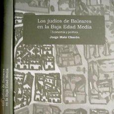 Libros de segunda mano: MAÍZ CHACÓN, JORGE. LOS JUDÍOS DE BALEARES EN LA BAJA EDAD MEDIA. ECONOMÍA Y POLÍTICA. 2010.. Lote 96141123