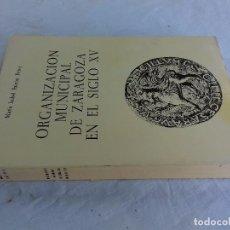 Libros de segunda mano: ORGANIZACION MUNICIPAL DE ZARAGOZA EN EL SIGLO XV-FALCON PEREZ MARIA ISABEL-1978-DEDICATORIA AUTOGRA. Lote 96180179