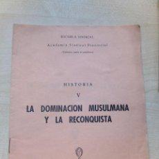 Libros de segunda mano: LIBRO-FOLLETO LA DOMINACIÓN MUSULMANA Y LA RECONQUISTA ESCUELA SINDICAL 1956 VER DESCRIPCIÓN. Lote 96679723