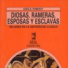 Libros de segunda mano: POMEROY : DIOSAS, RAMERAS, ESPOSAS Y ESCLAVAS (AKAL, 1990). Lote 96735819