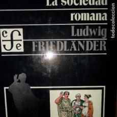 Libros de segunda mano: LA SOCIEDAD ROMANA, LUDWIG FRIEDLÄNDER, ED. FONDO DE CULTURA ECONÓMICA. Lote 96771027