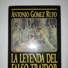 Libros de segunda mano: LA LEYENDA DEL FALSO TRAIDOR.ANTONIO GÓMEZ RUFO. Lote 97005579