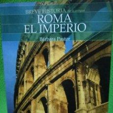 Libros de segunda mano: BREVE HISTORIA DE LA ANTIGUA. ROMA: EL IMPERIO - PASTOR DE AROZENA, BÁRBARA. Lote 101940514