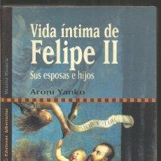 Libros de segunda mano: ARONI YANKO. VIDA INTIMA DE FELIPE II SUS ESPOSAS E HIJOS. Lote 97967335