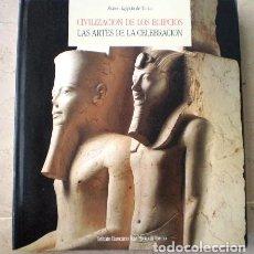 Libros de segunda mano: CIVILIZACION DE LOS EGIPCIOS - LAS ARTES DE LA CELEBRACION. Lote 98674047