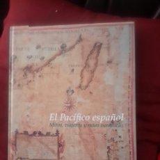 Libros de segunda mano: EL PACIFICO ESPAÑOL MITOS VIAJEROS Y RUTAS OCEANICAS . Lote 99084310