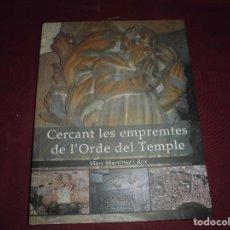 Libros de segunda mano: MAGNIFICO LIBRO CERCANT LES EMPREMTES DE L'ORDE DEL TEMPLE,POR MARTINEZ Y REX,LIBRO FIRMADO. Lote 101445979