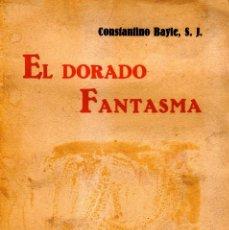 Libros de segunda mano: EL DORADO FANTASMA. CONSTANTINO BAYLE. PRIMERA EDICION. NOVIEMBRE 1930. Lote 102071267